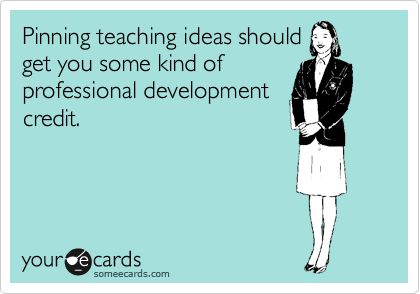 Funny Workplace Ecard: Pinning teaching ideas should get you some kind of professional development credit.