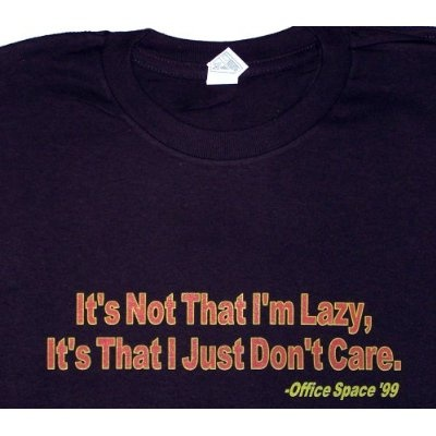 Office Space ITS THAT I'M LAZY IT'S THAT I JUST DON'T CARE Mens Movie Line T Shirt