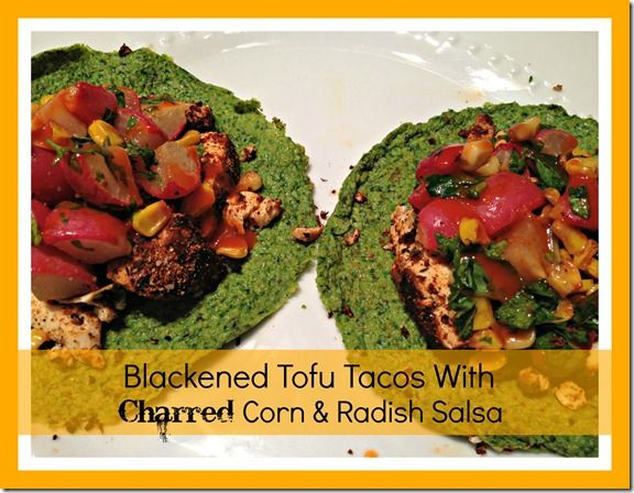 ... Tofu Tacos with Charred Corn & Radish Salsa--Spicy Sweet Potato Blog