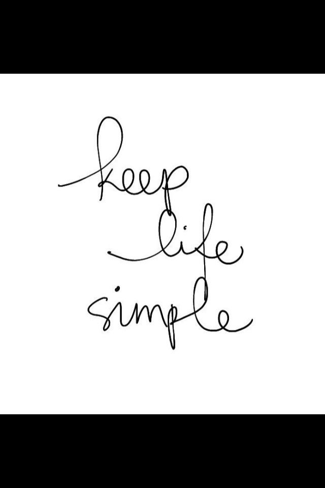 Keep life simple quotes quotesgram for Minimalist living what to keep