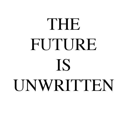 The future is unwritten | Words to Live By! | Pinterest