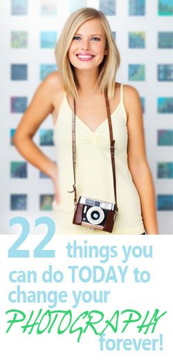 22 things you can do to improve your photography (lots of out of the box ideas) found@improvephotography.com
