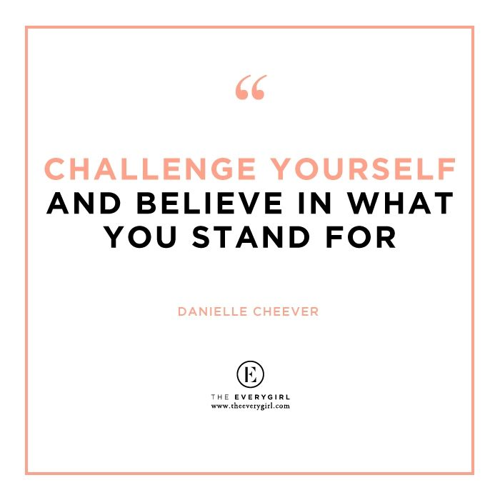 """challenge yourself and believe in what you stand for"" #theeverygirl #heardontheeverygirl"