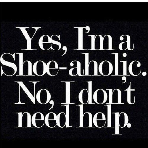 Yes, I'm a Shoe-aholic.