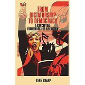 Gene Sharp From Dictatorship to Democracy