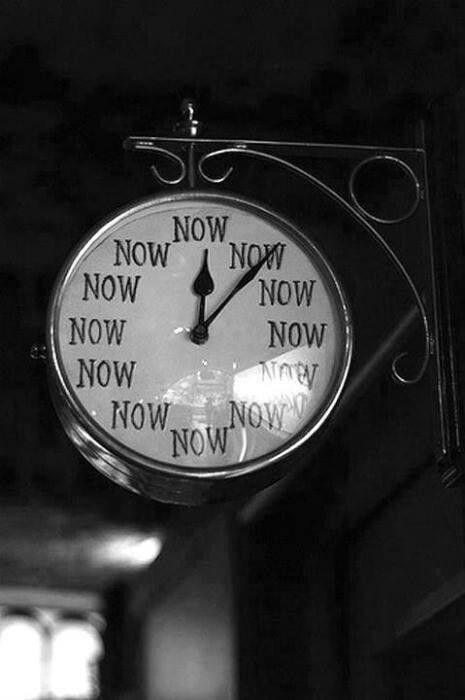 Na realidade, o único tempo que temos, é o agora (now).