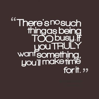 you are too busy for me quotes images | thing as being too busy if you truly want something you ll make time ...