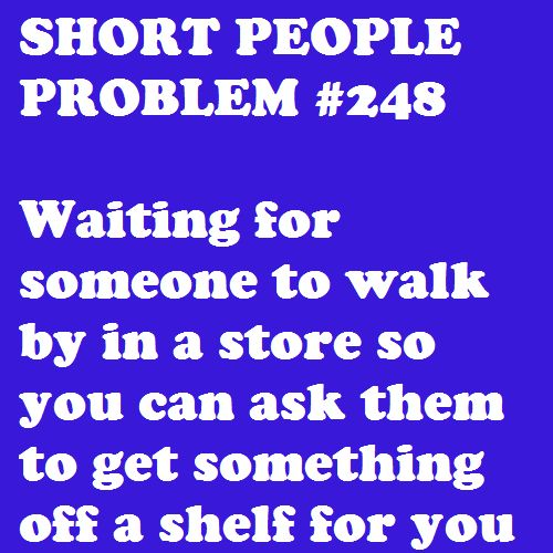 Or you just climb up the shelves and get it yourself!!  Lol!