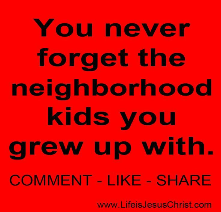 Quotes About Friends You Grew Up With : Neighborhood friend quotes quotesgram