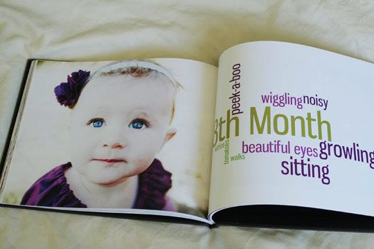 Baby's first year book-A photo on one side & what they were doing, liked, etc. that particular month
