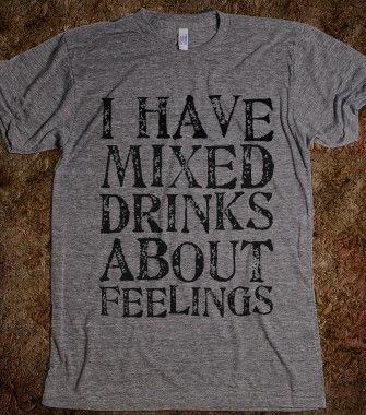 Have mixed drinks about feelings t shirt jb fashion skreened t