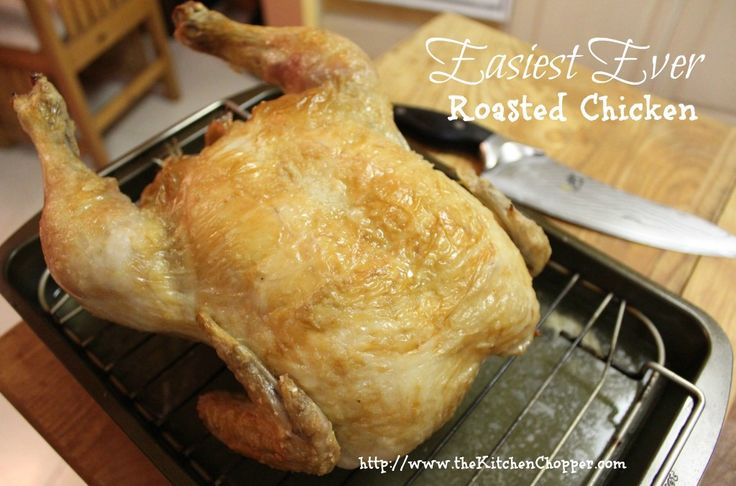 Easiest Ever Roasted Chicken No frills, just chicken. On the table in ...