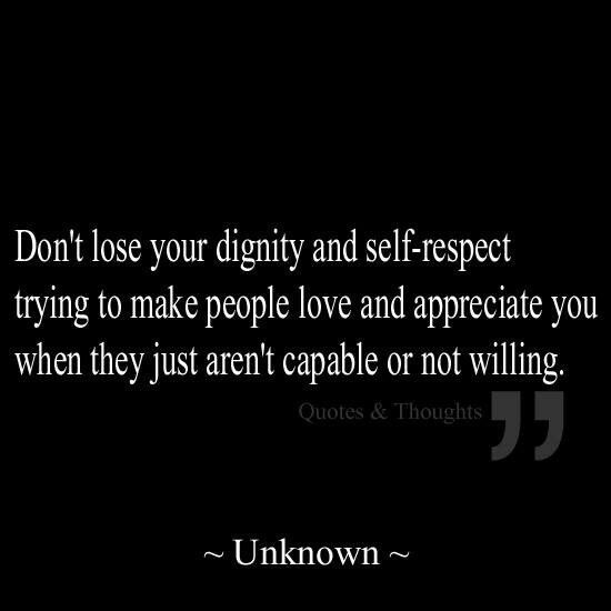self respect Self-respect is about having the courage to stand up for yourself when you are  being treated in a manner that is less than what you deserve it is about knowing .