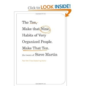 The Ten, Make That Nine, Habits of Very Organized People. Make That Ten.: The Tweets of Steve Martin $9.99