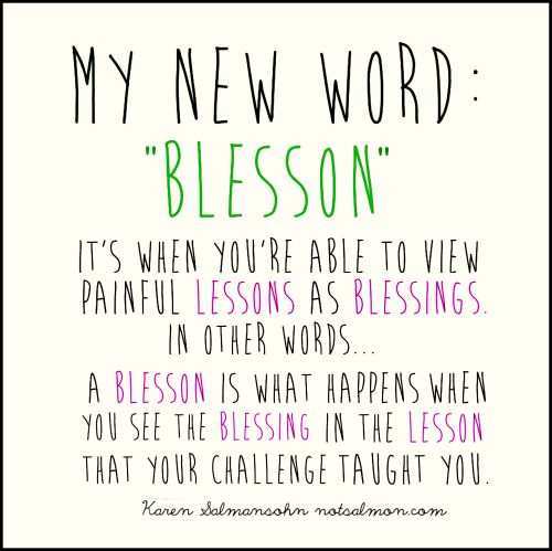 "My new word: ""Blesson"" - it's when you're able to view painful lessons as blessings."