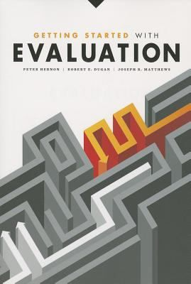 Getting started with evaluation / Peter Hernon, Robert E. Dugan, and Joseph R. Matthews. / Chicago : American Library Association, 2014. --  This book presents an overview of evaluation and the types of metrics, linking them to strategic planning and infrastructure.