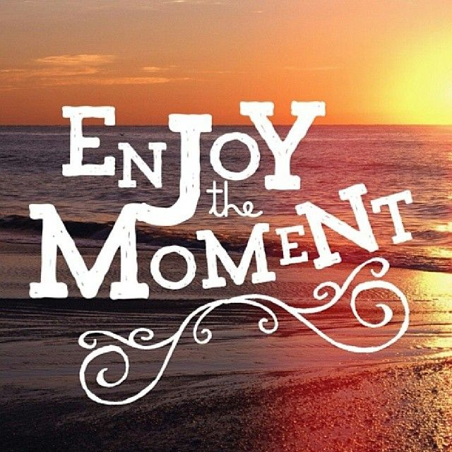 Enjoy The Moment Quote...