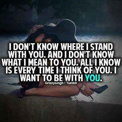 I don 39 t know where i stand with you quotes pinterest for U and me pictures