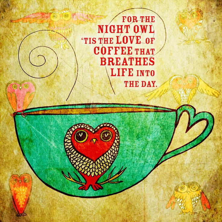 For the night Owl 'tis the love of coffee. What my coffee says to me