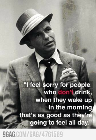 Frank Sinatra on people who don't drink