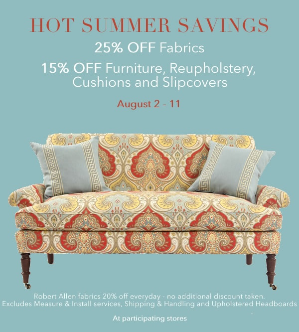 Hot Summer SALE from Calico Corners! 25% OFF Fabrics, 15% OFF Furniture, Reupholstery, Slipcovers, & Cushions! August 2-11