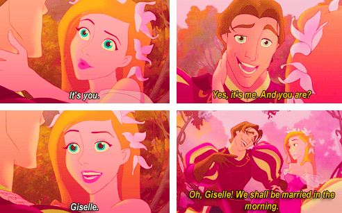 This is why I love Disney. Oh your names Giselle? We shall be married in the morning!!!