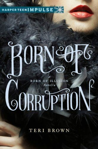 Born of Corruption: A Born of Illusion Novella by Teri Brown | Publisher: HarperTeen Impulse | Release Date: May 6, 2014 | teribrownbooks.com | #YA #Historical (Jazz-Age London - 1920s) #Paranormal #psychics #flappers
