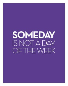 someday, it's every day...