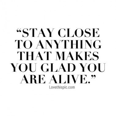 Stay close to anything  love life quotes quotes quote life inspirational text