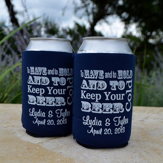 Custom to have and to hold and keep your beer cold koozies