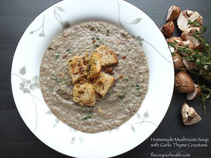 Homemade Mushroom Soup with Garlic Thyme Croutons | Flavor Your Health