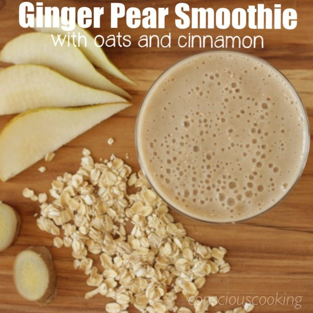 Ginger Pear Smoothie with Rolled Oats and Cinnamon - Conscious Cooking ...