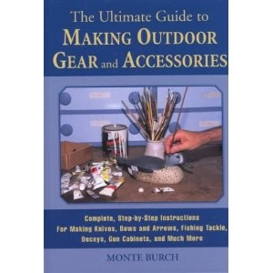 The Ultimate Guide to Making Outdoor Gear and Accessories: Complete ...