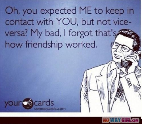 Seriously though. I can't stand when I'm the only person who puts effort in to texting someone and seeing how they are.