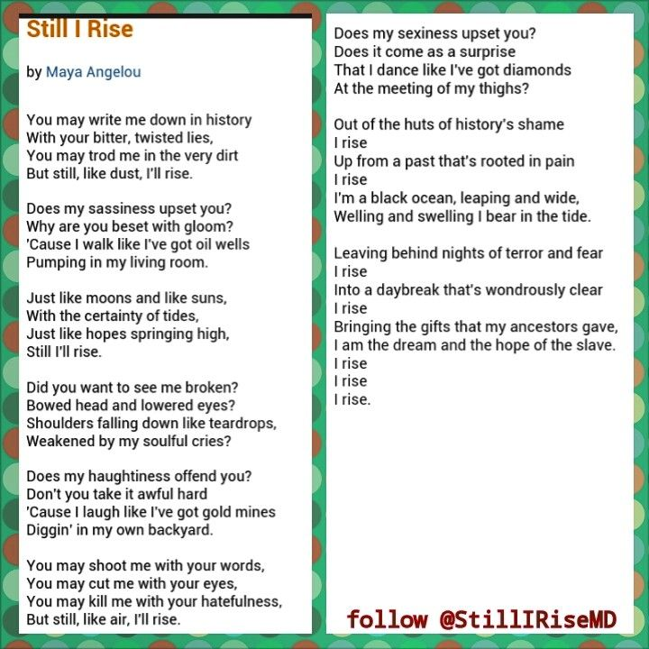 tone of poem still i rise The theme of still i rise is really about self respect, and confidence in the poem, she reveals how she will overcome anything with her self-esteem she shows how nothing can get her down.