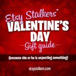 Since everyone loves a Top 10 list, I've searched far and wide to bring you Etsy Stalker's Top 10 Valentine's gifts.