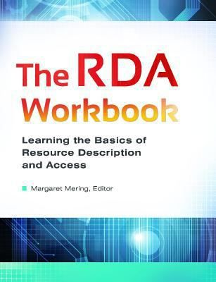 The RDA workbook : learning the basics of Resource Description and Access / Margaret Mering, editor. Santa Barbara, California : Libraries Unlimited, an imprint of ABC-CLIO, LLC, [2014] This book uses tried-and-true methods to make RDA clear even to those who have little or no previous cataloging knowledge. It discusses the theoretical framework of the cataloging code and details the steps necessary to create a bibliographic record for books, videos, and other formats.