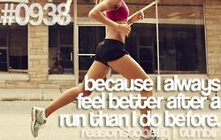 Because I always feel better after a run than I do before *Reasons to Be Fit