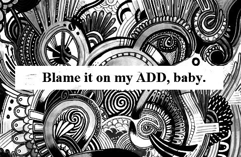 blame it on my add baby | Tumblr