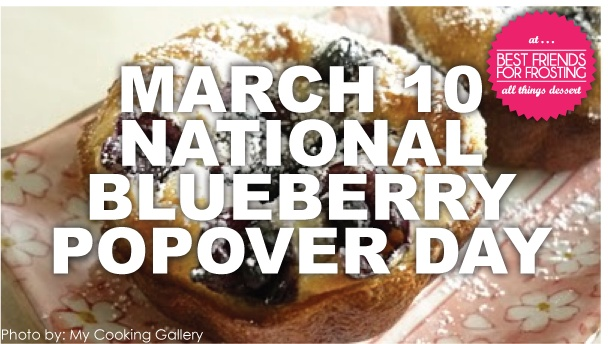 March 10 National Blueberry Pop Over Day | Food holidays | Pinterest