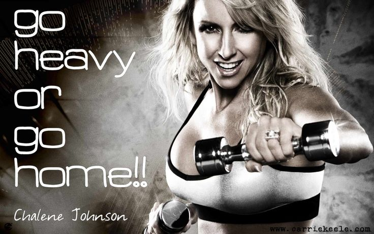 Go Heavy or Go Home ... fav quote from Chalene Johnson in Chalean Extreme