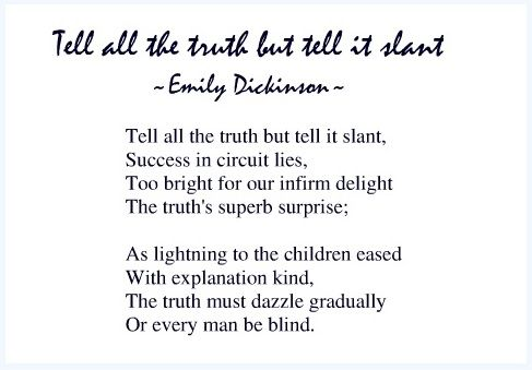 emily dickinson s tell all truth but tell slant poetry ana Watch video on dickinson's tell all the truth but tell it slant  poetry, with an  emphasis on experimental verse, from emily dickinson and walt whitman   anna circuit not in emily's time, but in ours  i mean, circuit could also be  like, this.