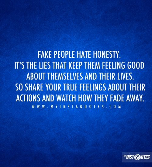 Fake people hate honesty. It's the lies that keep them