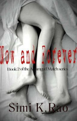 Now And Forever (Book 2 in the Arranged Match Series) Follow me on Wattpad as I pen the continuing journey of Shaan and Ruhi--http://www.wattpad.com/myworks/31552321