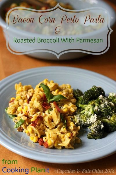 Bacon Corn Pesto Pasta and Roasted Broccoli with Parmesan (@CookingPl ...