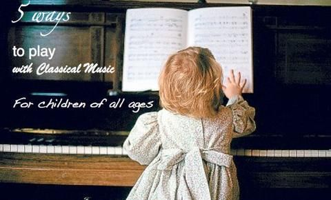 Five ways for children to play with classical music via @AngeliqueFelix #musiced