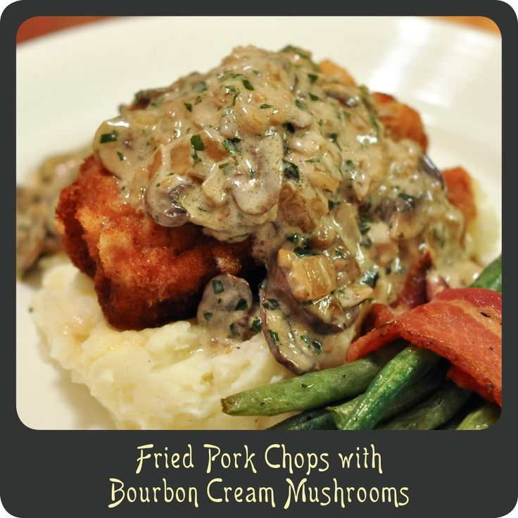 Fried Pork Chops with Bourbon Cream Mushrooms—This is an amazing ...