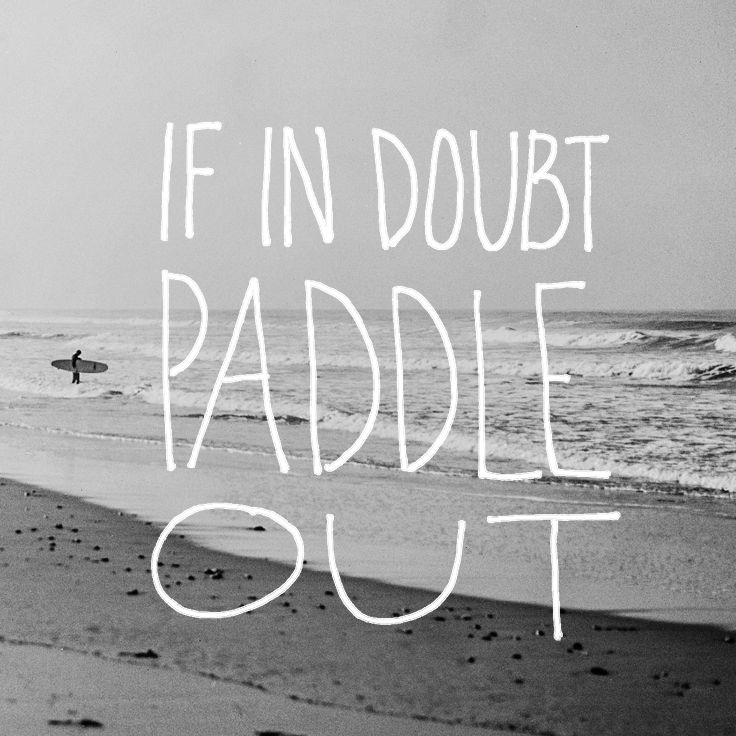 If in doubt, paddle out