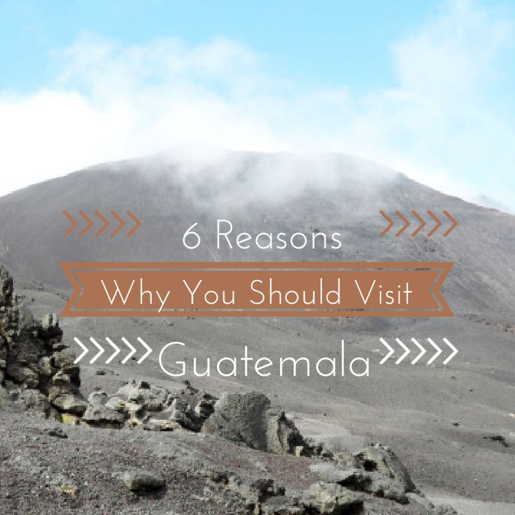 Reasons why you should visit guatemala fernweh pinterest