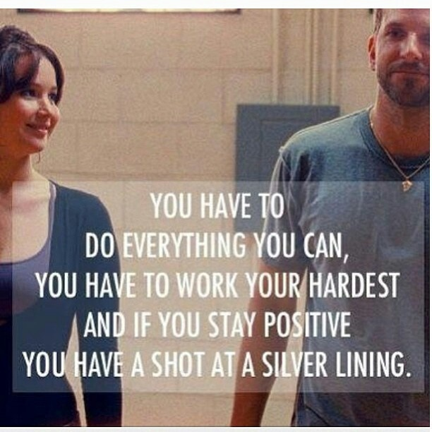"... you have a shot at a silver lining."" - Pat (Silver Linings Playbook"